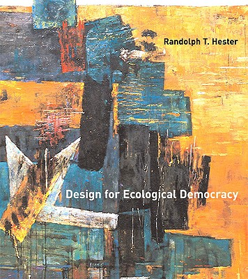 Design for Ecological Democracy By Hester, Randolph T.
