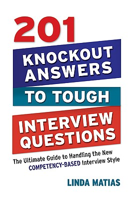 201 Knockout Answers to Tough Interview Questions By Matias, Linda